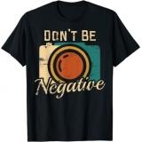 Don't Be Negative Camera Vintage Photography Photographer T-Shirt - 3XL